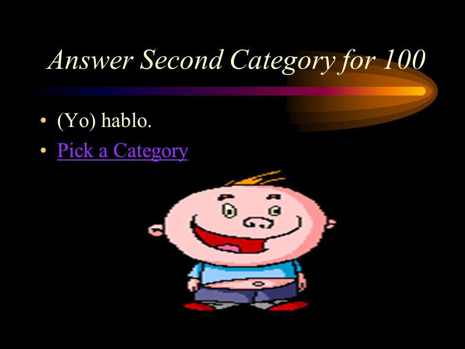 Second Category for 100 How do you say, I speak in Spanish