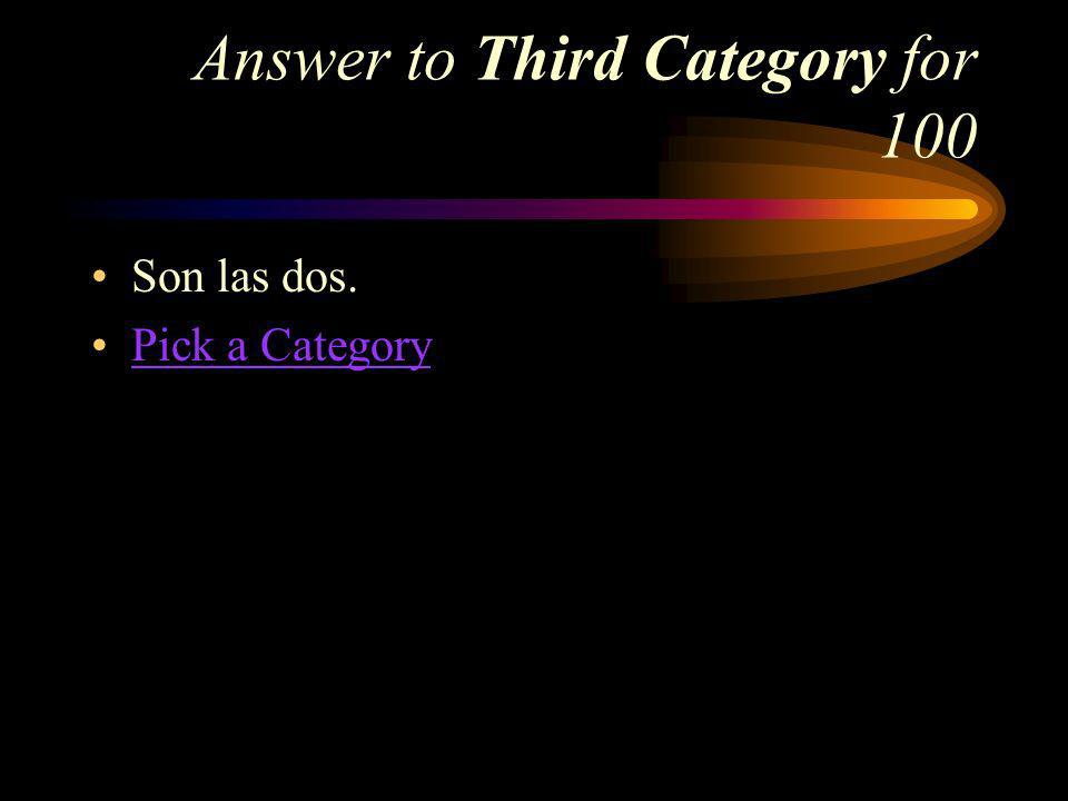 Third Category for 100 How do you say Its two oclock in Spanish
