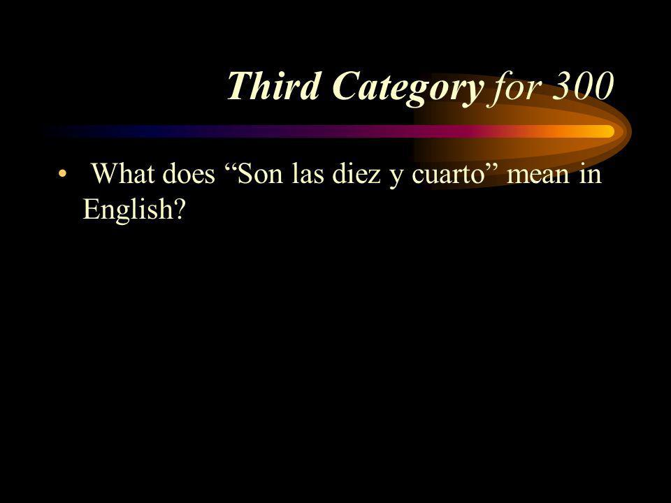 Answer to Third Category for 200 Son las tres y media. Pick a Category