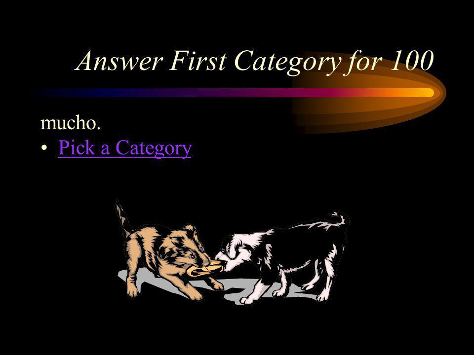 First Category for 100 How would you say, a lot in Spanish
