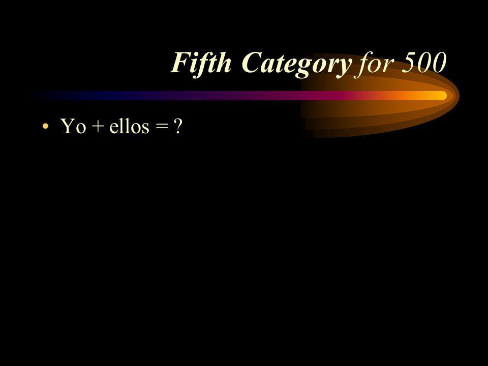 Answer to Fifth Category for 400 Ustedes. Pick a Category