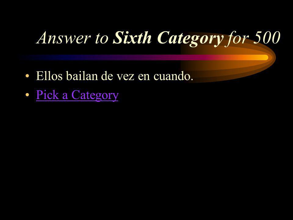 Sixth Category for 500 How do you say, They dance once in a while in Spanish