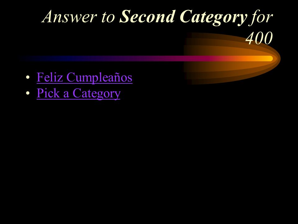 Second Category for 400 How do you say, Happy Birthday in Spanish