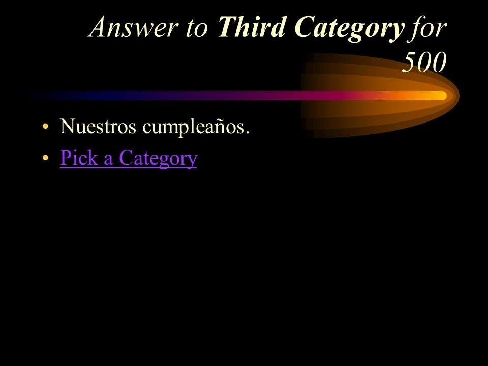 Third Category for 500 How do you say, Our birthdays in Spanish