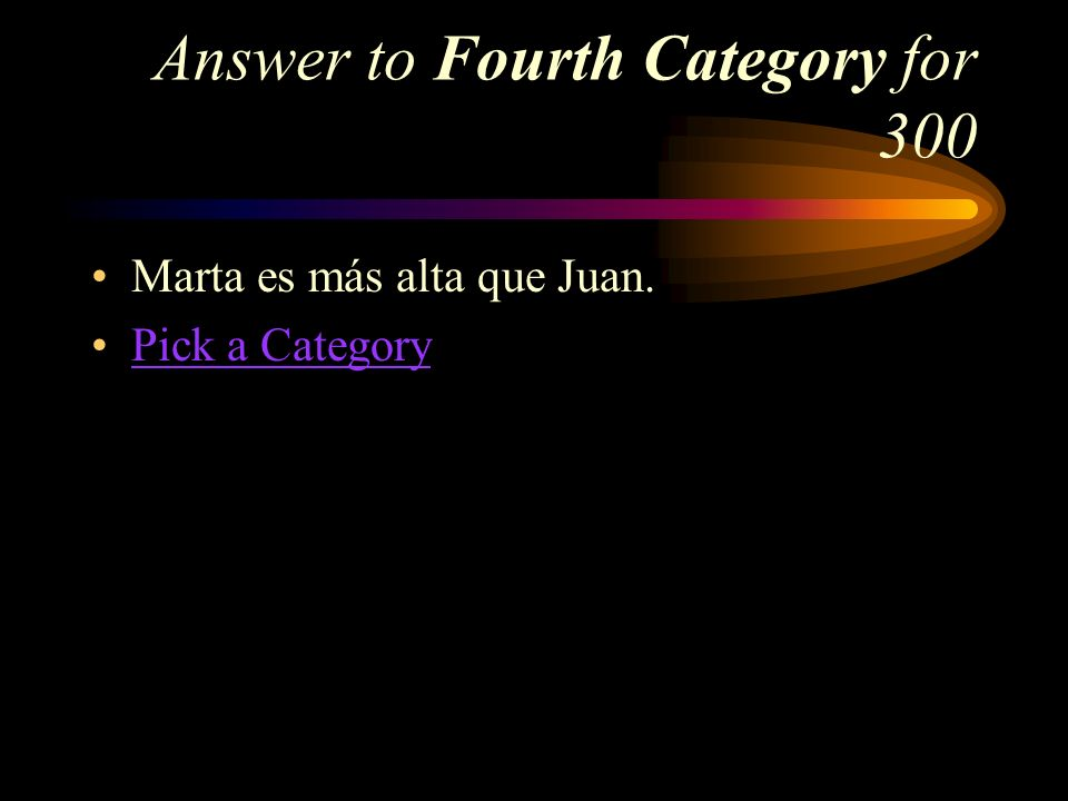 Fourth Category for 300 How do you say, Marta is taller than Juan in Spanish
