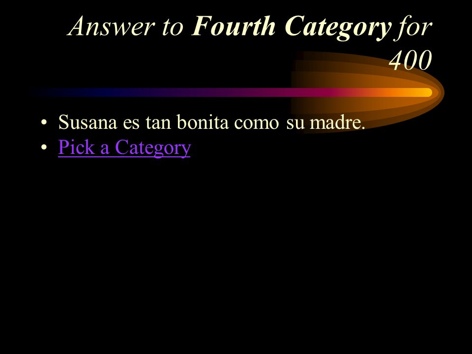 Fourth Category for 400 How do you say, Susana is as pretty as her mother