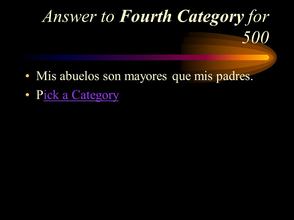 Fourth Category for 500 How do you say, My grandparents are older than my parents in Spanish