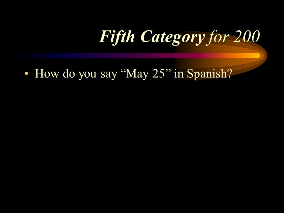 Answer to Fifth Category for 100 El quince de febrero. Pick a Category