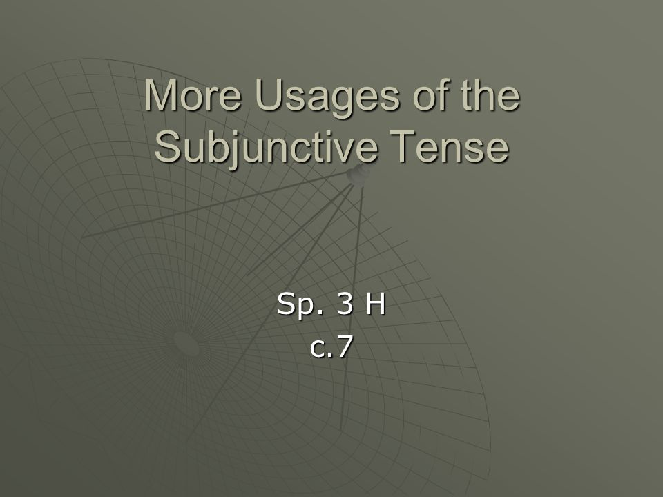More Usages of the Subjunctive Tense Sp. 3 H c.7