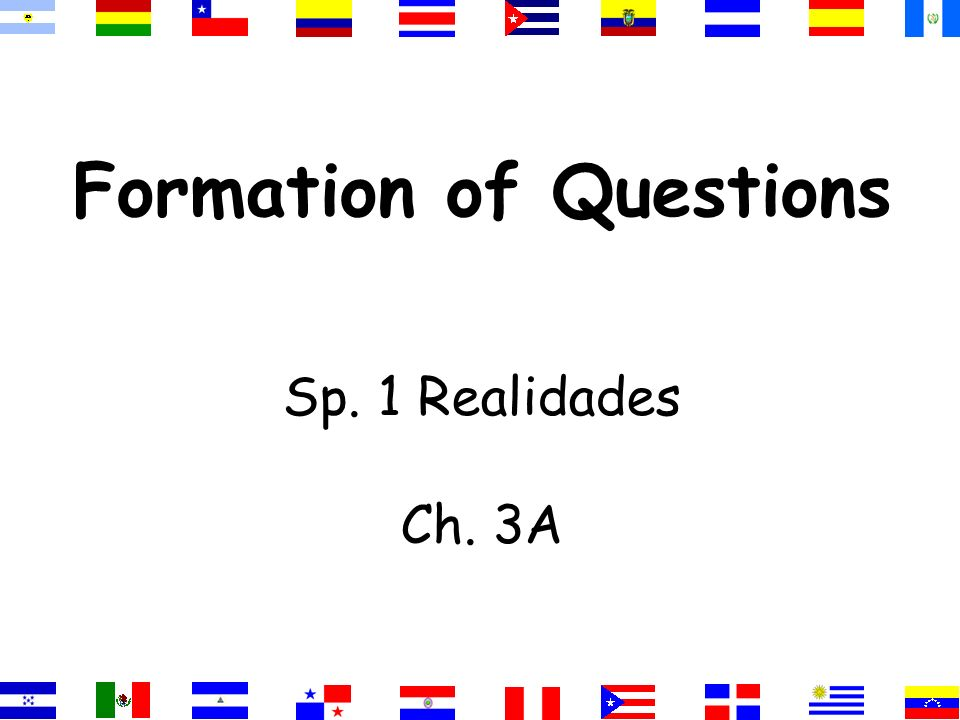 Formation of Questions Sp. 1 Realidades Ch. 3A