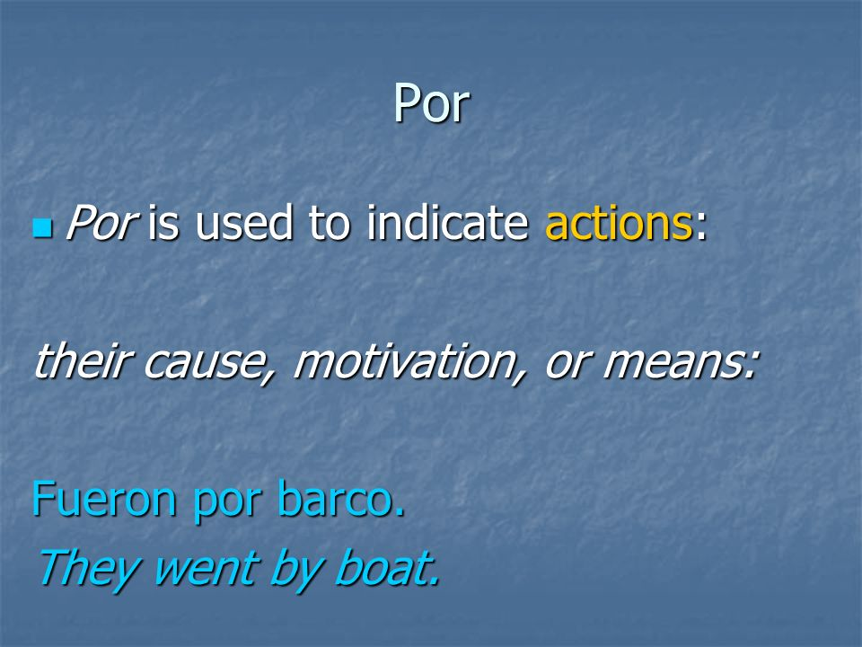 Por Por is used to indicate actions: Por is used to indicate actions: their cause, motivation, or means: La bicicleta fue roto por Mario.