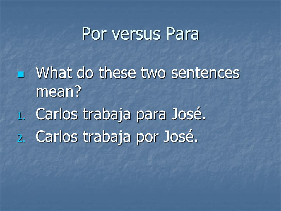 Por versus Para If you said por for each of the above, you were correct.