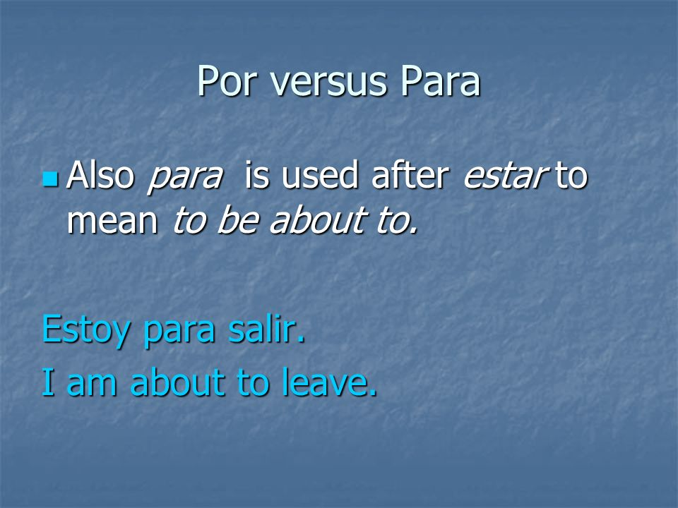 Por versus Para If you said para for each of the above, you were correct.
