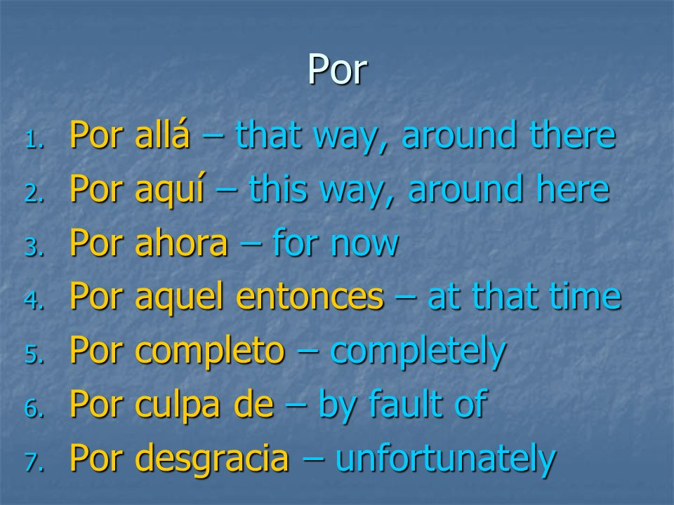 Por Additionally there are many idiomatic expression that begin with por : Additionally there are many idiomatic expression that begin with por :