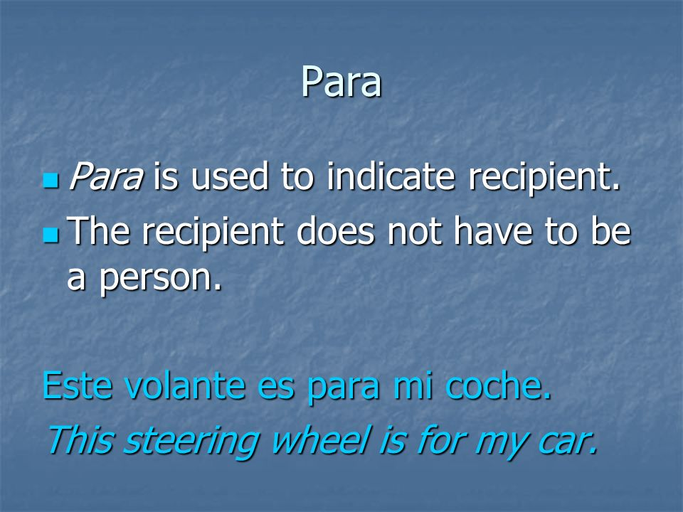Para Para is used to indicate a recipient: Para is used to indicate a recipient: Esta pulsera es para mi novia.