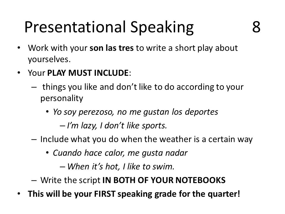 Presentational Speaking8 Work with your son las tres to write a short play about yourselves.