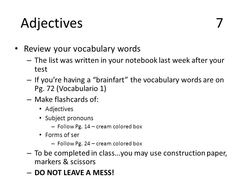Adjectives7 Review your vocabulary words – The list was written in your notebook last week after your test – If youre having a brainfart the vocabulary words are on Pg.