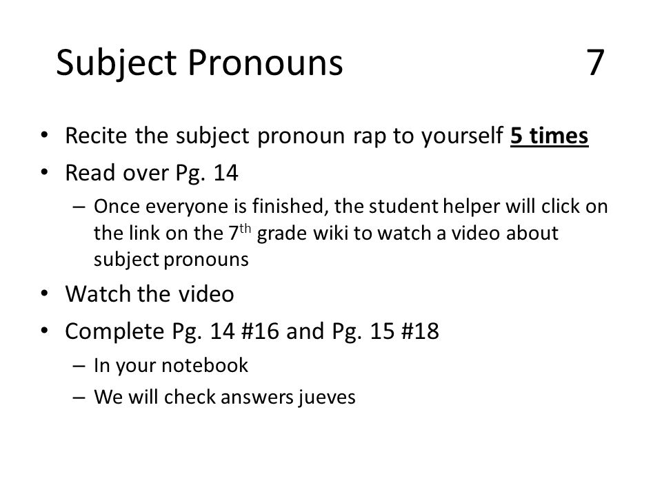 Subject Pronouns7 Recite the subject pronoun rap to yourself 5 times Read over Pg.