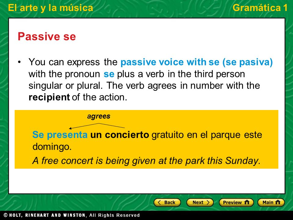 El arte y la músicaGramática 1 Passive se You can express the passive voice with se (se pasiva) with the pronoun se plus a verb in the third person singular or plural.