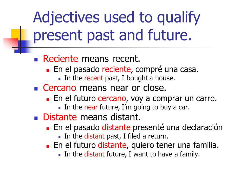 Adjectives used to qualify present past and future.