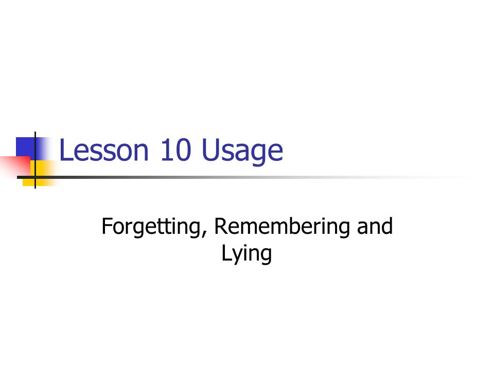 Lesson 10 Usage Forgetting, Remembering and Lying