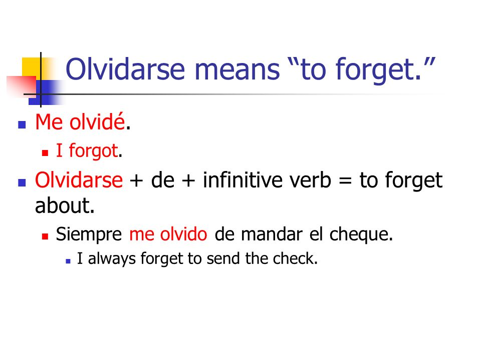 Olvidarse means to forget. Me olvidé. I forgot.