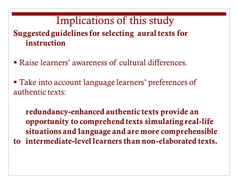 Implications of this study Suggested guidelines for selecting aural texts for instruction Raise learners awareness of cultural differences.