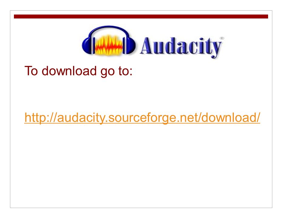 To download go to: http://audacity.sourceforge.net/download/