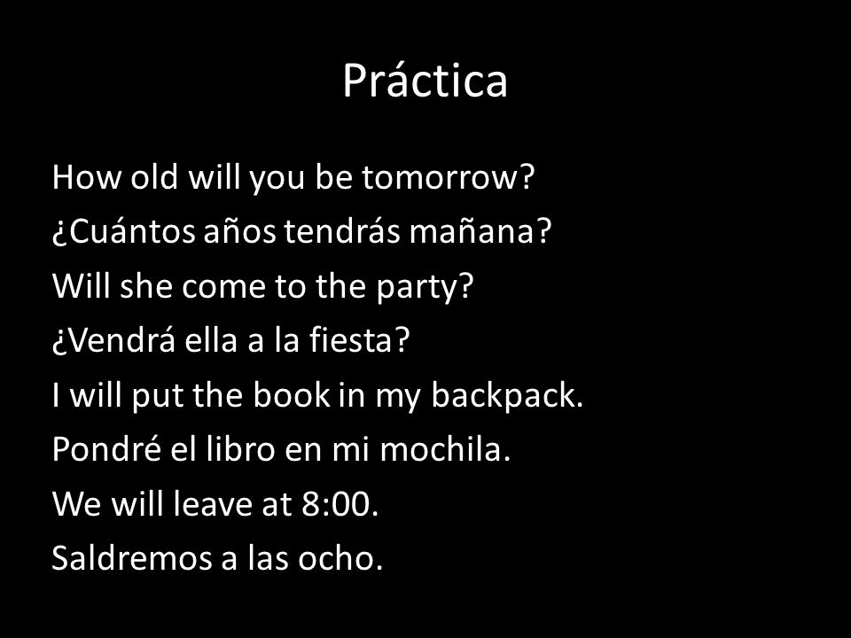 Práctica How old will you be tomorrow. ¿Cuántos años tendrás mañana.