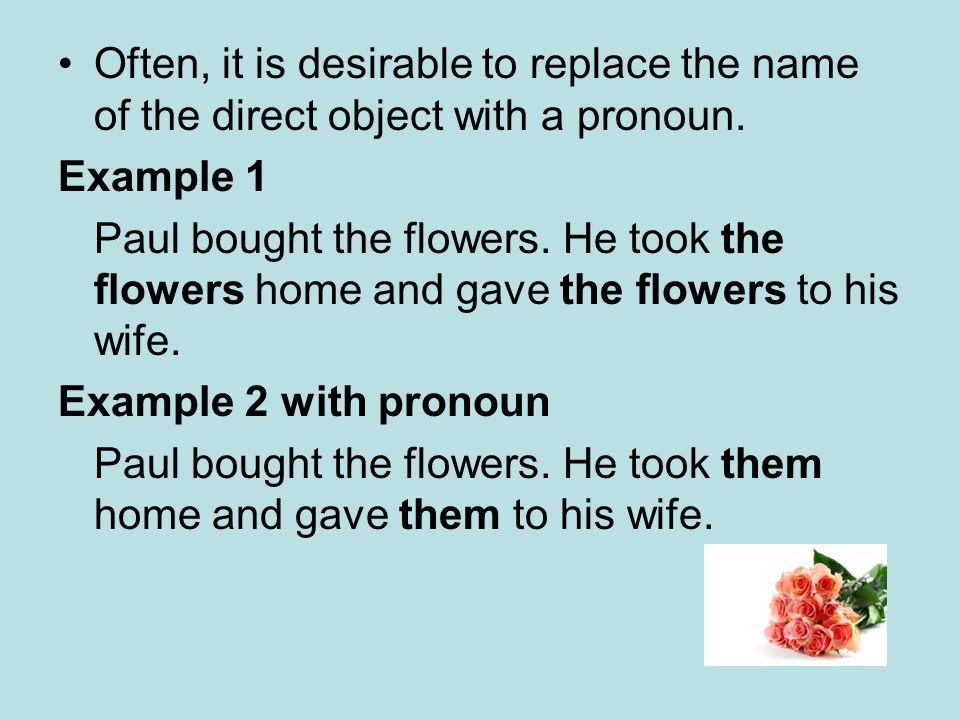 Often, it is desirable to replace the name of the direct object with a pronoun.