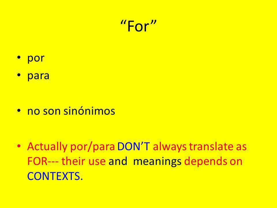 For por para no son sinónimos Actually por/para DONT always translate as FOR--- their use and meanings depends on CONTEXTS.