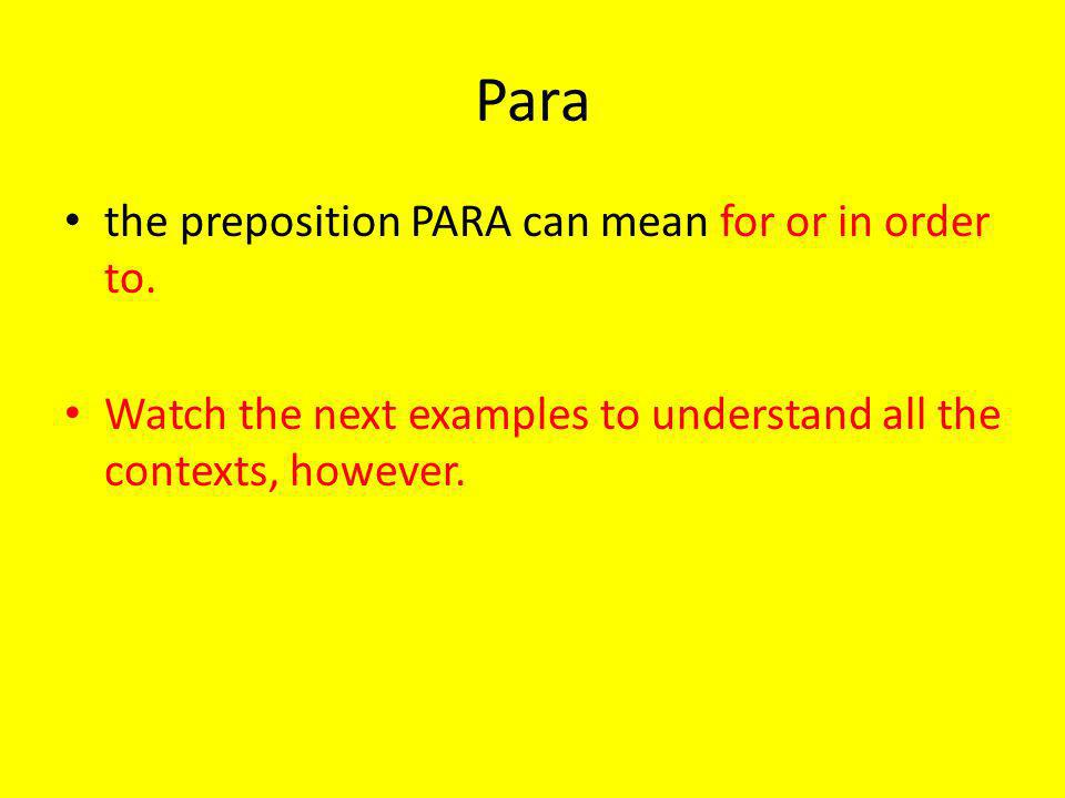 Para the preposition PARA can mean for or in order to.