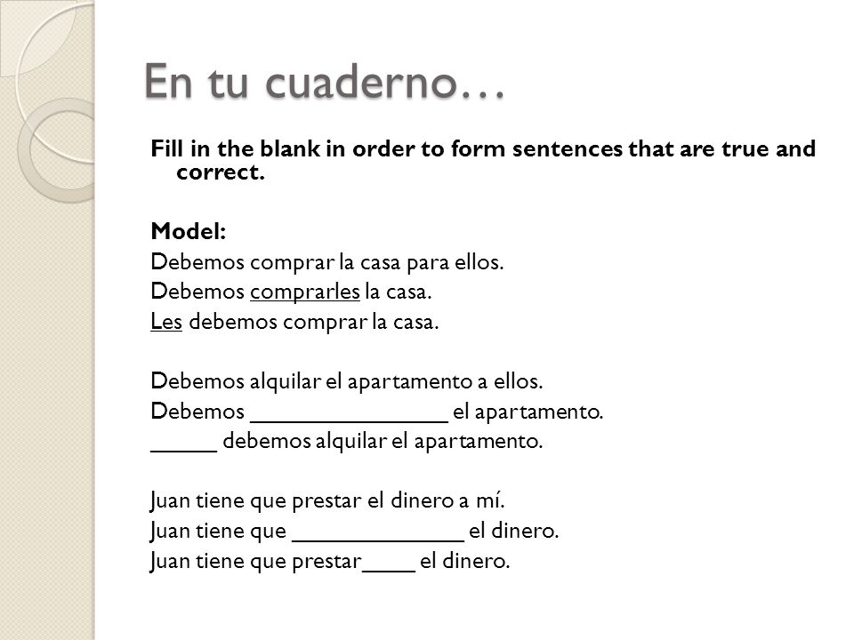 En tu cuaderno… Fill in the blank in order to form sentences that are true and correct.