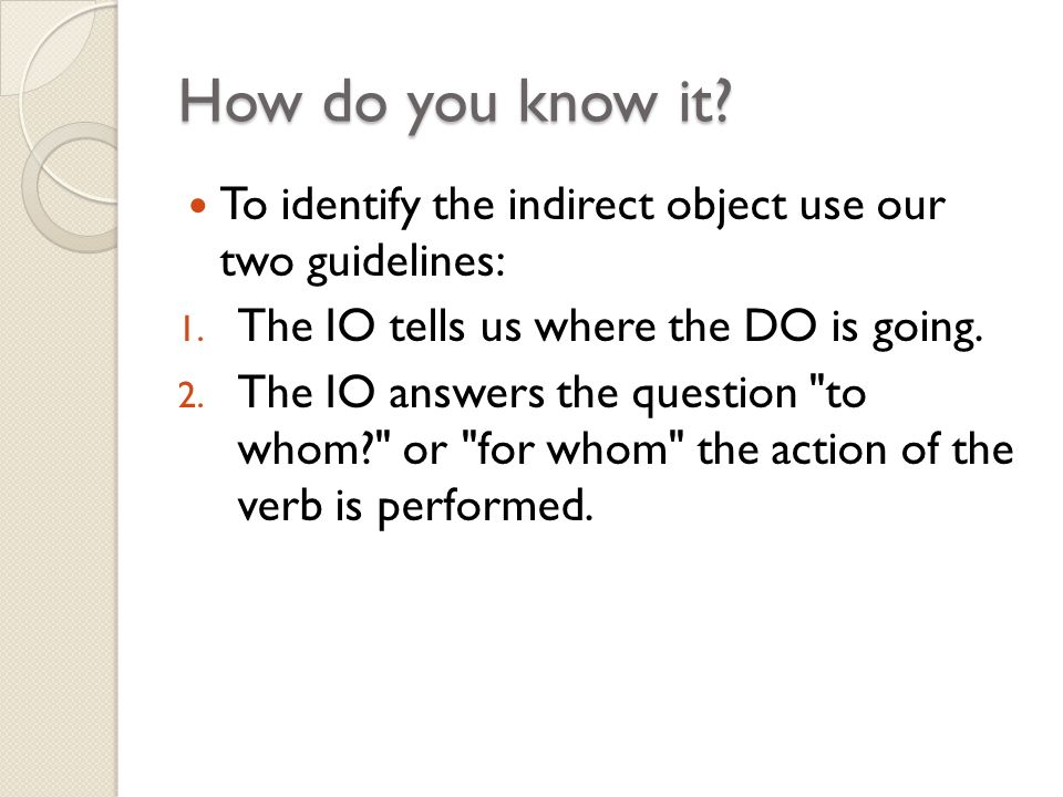 How do you know it. To identify the indirect object use our two guidelines: 1.