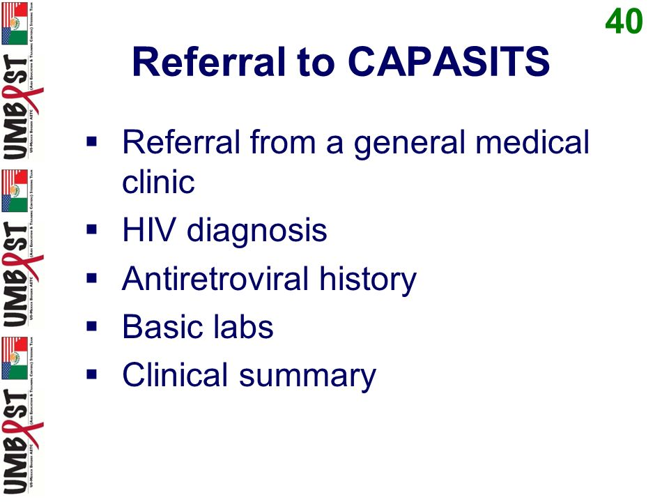 Referral to CAPASITS Referral from a general medical clinic HIV diagnosis Antiretroviral history Basic labs Clinical summary 40