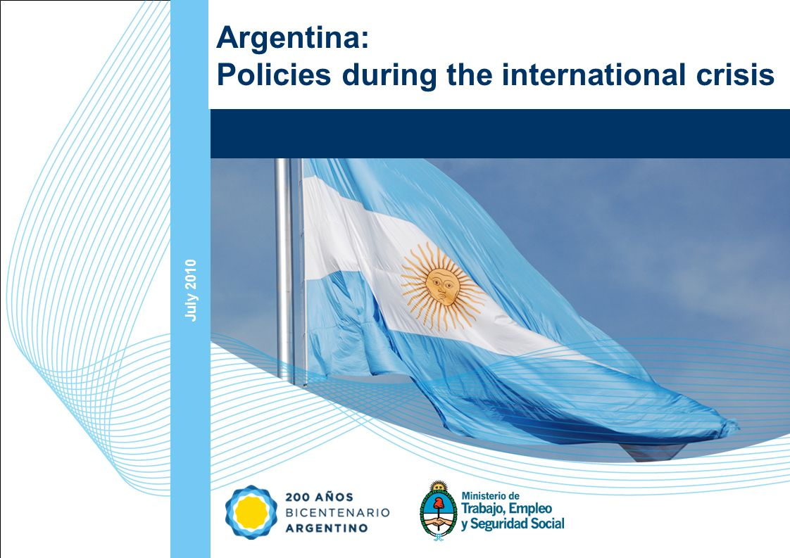 Ampliación del Sistema de Protección Social en Argentina - Período 2003-2010 12 July 2010 Argentina: Policies during the international crisis