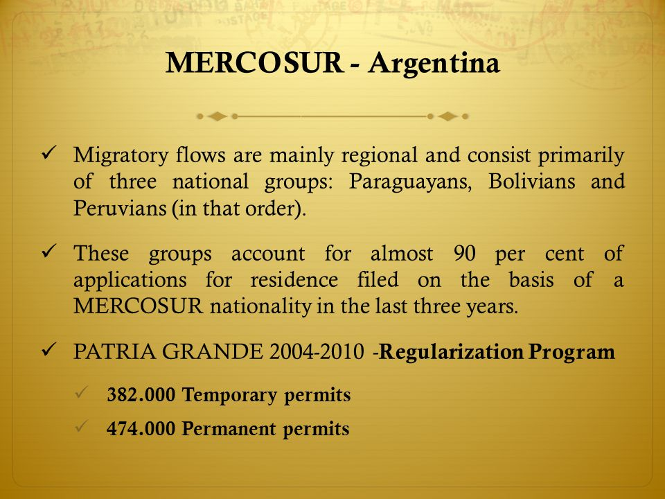MERCOSUR - Argentina Migratory flows are mainly regional and consist primarily of three national groups: Paraguayans, Bolivians and Peruvians (in that order).