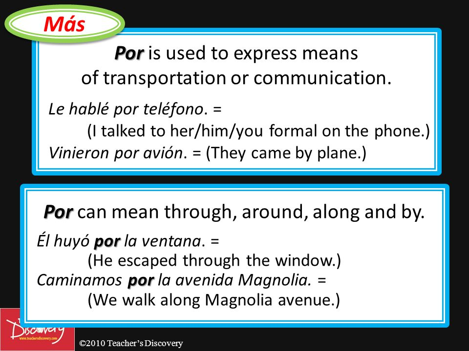©2010 Teachers Discovery por The preposition por is used to express duration or a period of time (during, in, for).