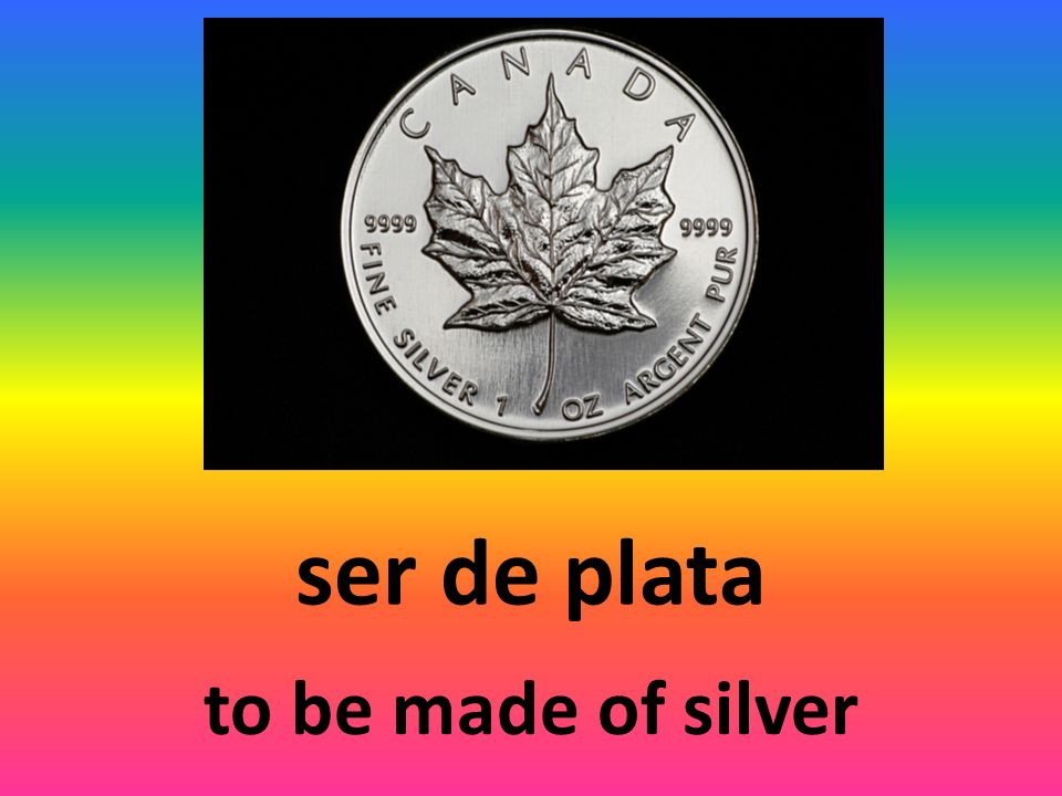 ser de plata to be made of silver