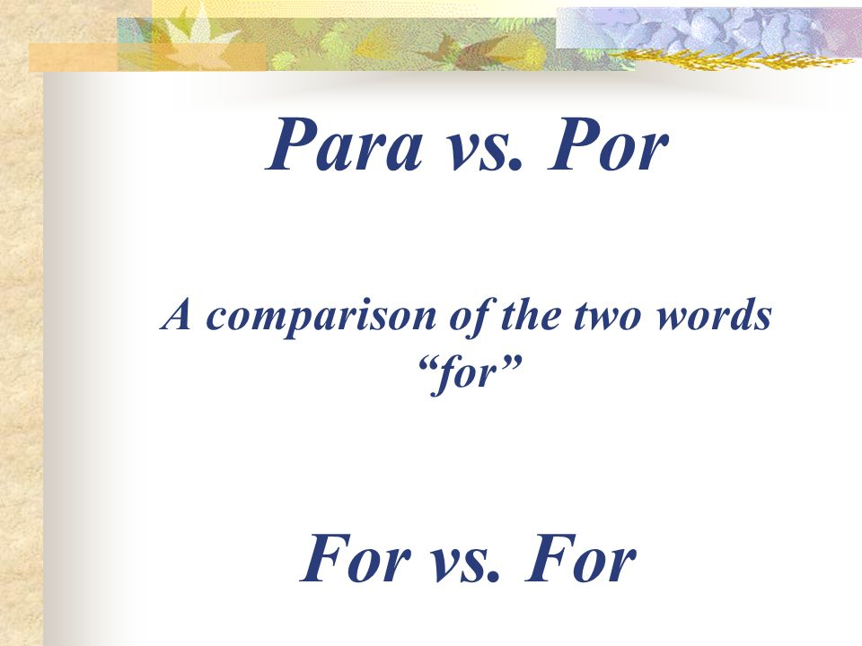 Para vs. Por A comparison of the two words for For vs. For
