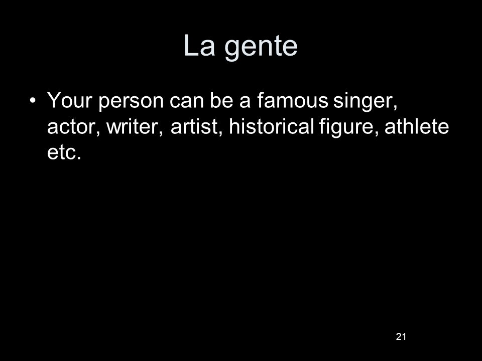 21 La gente Your person can be a famous singer, actor, writer, artist, historical figure, athlete etc.