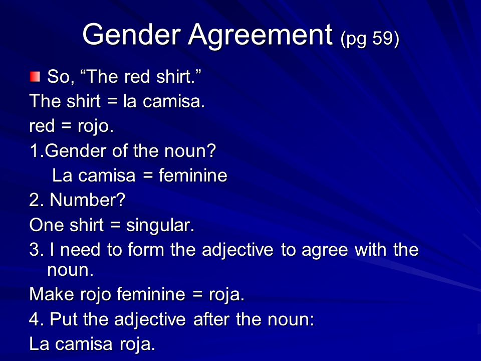 Gender Agreement (pg 59) So, The red shirt. The shirt = la camisa.