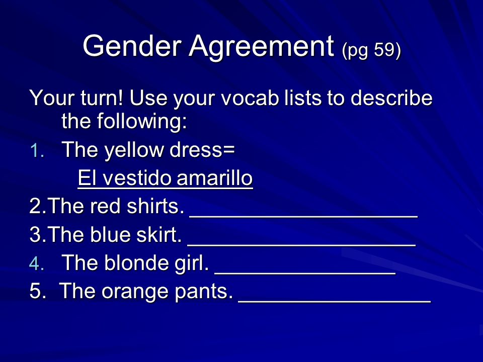 Gender Agreement (pg 59) Your turn. Use your vocab lists to describe the following: 1.