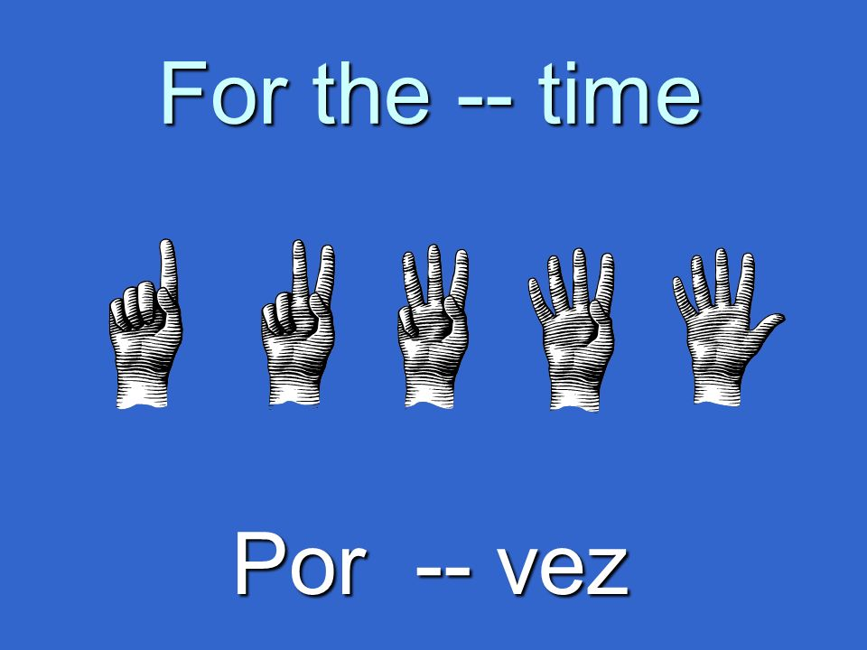 For the -- time Por -- vez