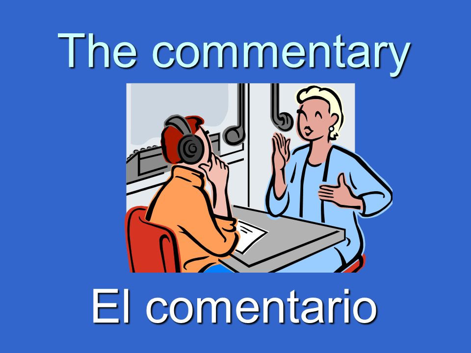 The commentary El comentario