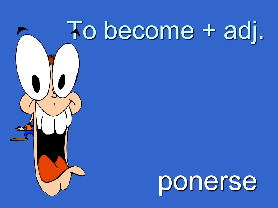 To become + adj. ponerse