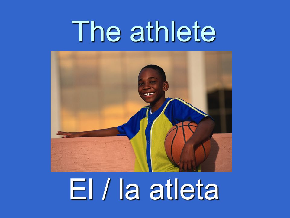 The athlete El / la atleta