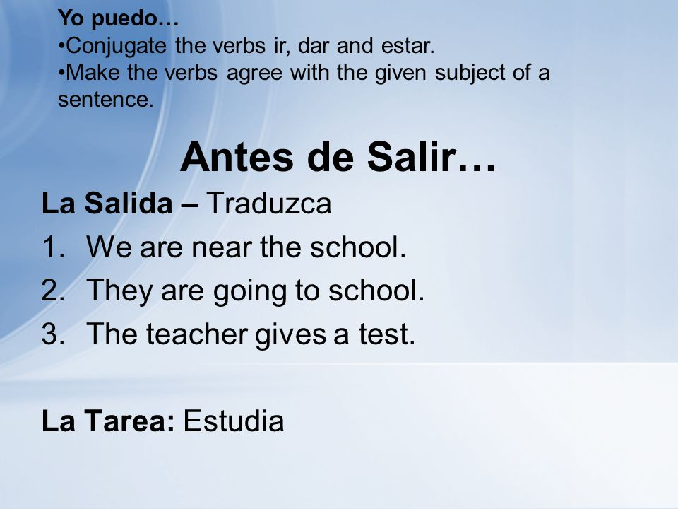 Antes de Salir… La Salida – Traduzca 1.We are near the school.