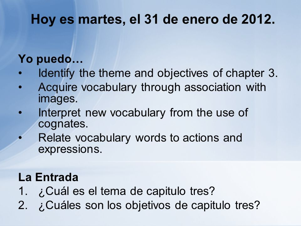 Hoy es martes, el 31 de enero de 2012. Yo puedo… Identify the theme and objectives of chapter 3.