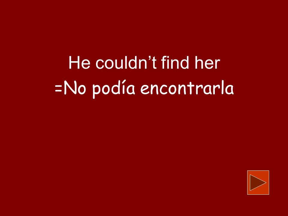 He couldnt find her =No podía encontrarla